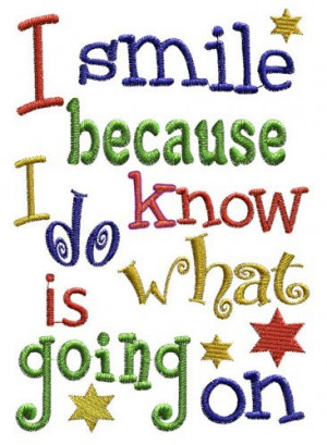 Machine embroidery phrase - I smile because I do not what is going on.