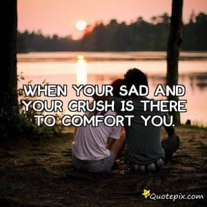 When Your Sad And Your Crush Is There To Comfort You.