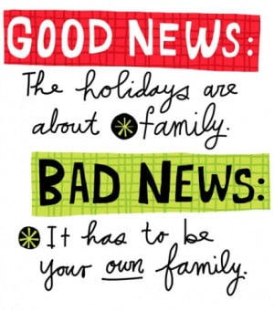 ... -holidays-are-about-family.-Bad-news-It-has-to-be-your-own-family.jpg