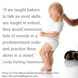 If we taught babies to talk as most skills are taught in school, they ...