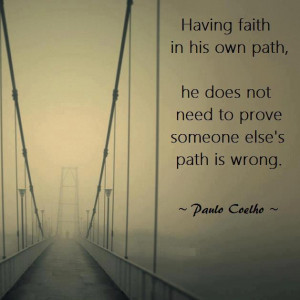 ... in his own path he does not need to prove someone else's path is wrong