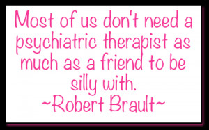 love this quote because I know that laughing and being silly with ...