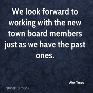 We look forward to working with the new town board members just as we ...