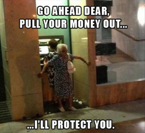 Go Ahead Dear Pull Your Money Out I'll Protect You