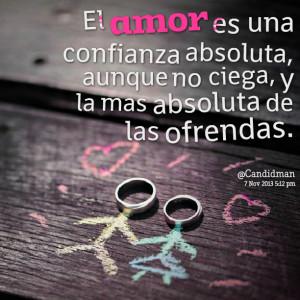 Quotes Picture: el amor es una confianza absoluta, aunque no ciega, y ...