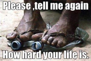 Please, tell me again how hard your life is.