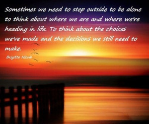 Sometimes we need to step outside to be alone to think about where we ...