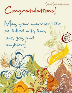 Congratulations! May your married life be filled with fun, love, joy ...