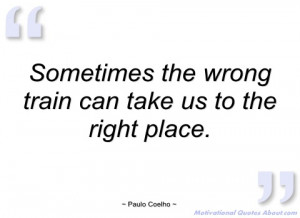 sometimes the wrong train can take us to paulo coelho