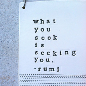 Rumi Quotes About True Love: What You Seek Is Seeking You Q Quote By ...