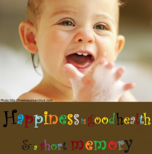 Happiness is good health and a short memory