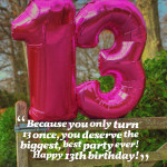 """Top 20 13th Birthday Quotes…""""Because you only turn 13 once, you ..."""