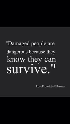 damaged people can survive more life inspiration damaged people quotes ...