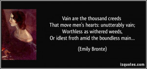 Vain are the thousand creeds That move men's hearts: unutterably vain ...