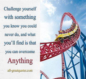 Challenge yourself with something you know you could never do and what ...