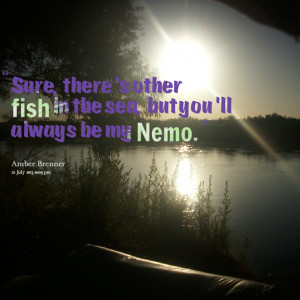 Quotes Picture: sure, there's other fish in the sea, but you'll always ...