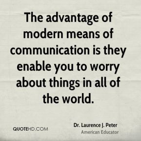 Dr. Laurence J. Peter - The advantage of modern means of communication ...