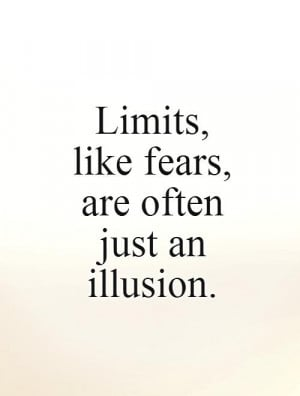 Limits Quotes Illusion Quotes Fears Quotes