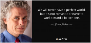 We will never have a perfect world, but it's not romantic or naive to ...