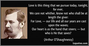 Love is this thing that we pursue today, tonight, for ever, We care ...