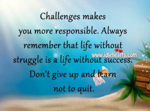... is a life without success. Don't give up and learn not to quit