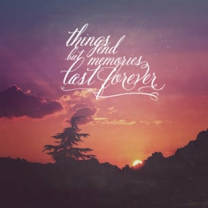 ... End But Memories Last Forever Quotes Thing ends but memories last