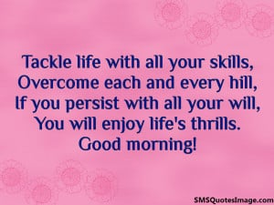 Tackle life with all your skills...