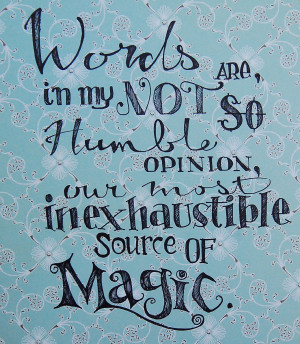 ... , our most inexhaustible source of magic. ~J.K Rowling (via Etsy