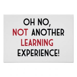 Oh no, Not Another Learning Experience Posters