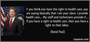 you think you have the right to health care, you are saying ...