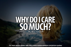 Love hurts quotes - Why do I care so much