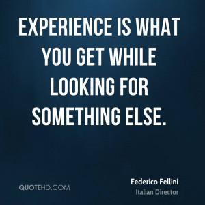 Federico Fellini Experience Quotes