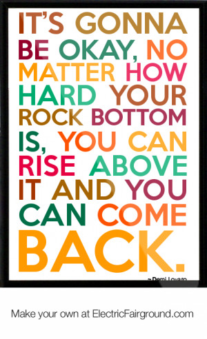 It-s-gonna-be-okay-no-matter-how-hard-your-rock-bottom-is-you-can-rise ...