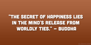 "... lies in the mind's release from worldly ties."" – Buddha"