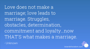 Love does not make a marriage; love leads to marriage. Struggles ...