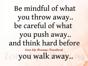 Be+mindful+of+what+you+throw+away,+be+careful+of+what+you+push+away ...