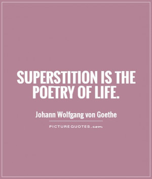 Life Quotes Poetry Quotes Superstition Quotes Johann Wolfgang Von ...