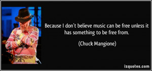 Because I don't believe music can be free unless it has something to ...