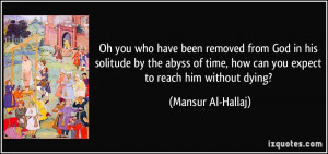 Oh you who have been removed from God in his solitude by the abyss of ...
