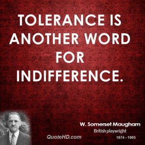 Tolerance is another word for indifference.