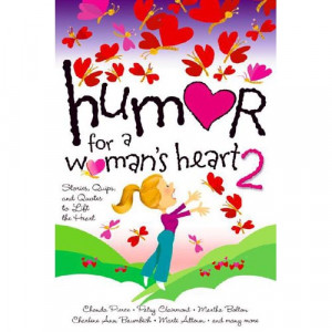 ... .comHumor for a Woman's Heart 2: Stories, Quips, and Quotes to Lift