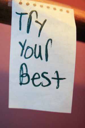 sometimes doing your best work or trying your hardest at something is ...