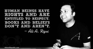 Human beings have rights. Books and beliefs don't. - Ali A. Rizvi