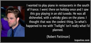 wanted to play piano in restaurants in the south of France. I went ...