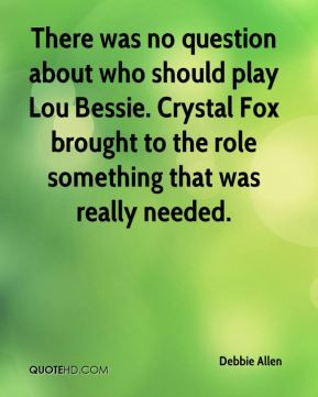 There was no question about who should play Lou Bessie. Crystal Fox ...