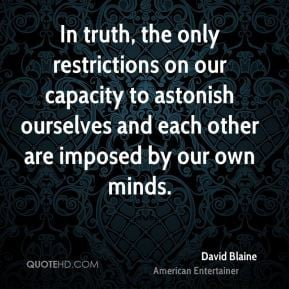 david-blaine-in-truth-the-only-restrictions-on-our-capacity-to.jpg