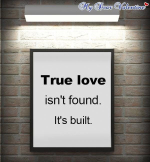 True love isnt found is built love quote