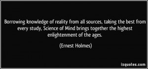 ... brings together the highest enlightenment of the ages. - Ernest Holmes