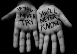 If you don't try, you will never know