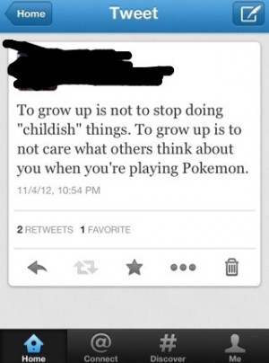 """To grow up is not to stop doing """"childish"""" things…"""